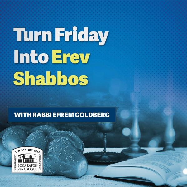 Turn Friday into Erev Shabbos
